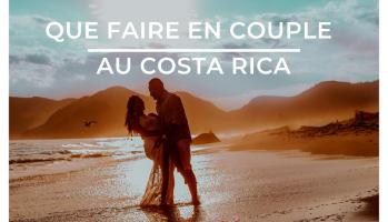que faire en couple au Costa Rica